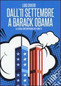 Dall'11 settembre a Barack Obama. La storia contemporanea nei fumetti libro di Siviero Luigi