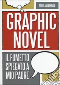 Il graphic novel. Il fumetto spiegato a mio padre libro di Andreani Nicola