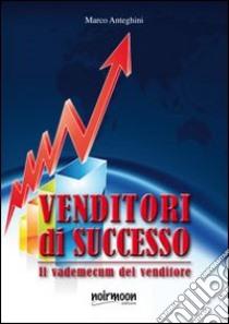 Venditori di successo libro di Anteghini Marco
