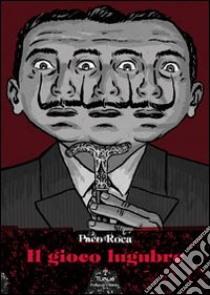 Il gioco lugubre libro di Roca Paco
