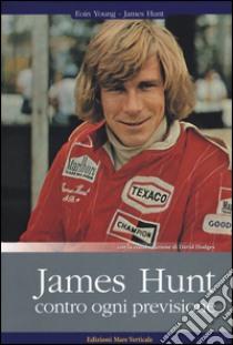 James Hunt. Contro ogni previsione libro di Young Eoin - Hunt James - Hodges David