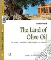 The land of Olive oil 2014. Ediz. multilingue libro di Borella Fausto