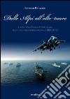 Dalle Alpi all'alto mare. Il ruolo della marina militare italiana nella tutela degli interessi nazionali (1861-2013)