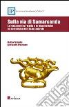 Sulla via di Samarcanda. Le relazioni fra l'Italia e le Repubbliche ex sovietiche dell'Asia centrale libro