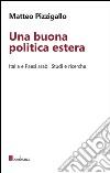 Una buona politica estera. Italia e paesi arabi. Studi e ricerche libro