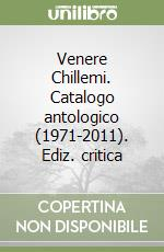 Venere Chillemi. Catalogo antologico (1971-2011). Ediz. critica libro di Chillemi Venere