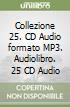 Collezione 25. CD Audio formato MP3. Audiolibro. 25 CD Audio libro