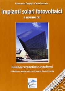 Impianti solari fotovoltaici a norme CEI. Guida per progettisti e installatori libro di Groppi Francesco - Zuccaro Carlo