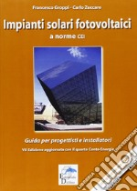 Impianti solari fotovoltaici a norme CEI. Guida per progettisti e installatori libro di Groppi Francesco - Zuccaro Carlo