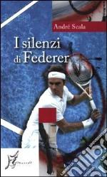 I silenzi di Federer libro