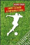 L'amore e il calcio ai tempi di Holly e Benji libro