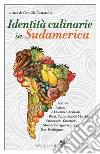 Identità culinarie in Sudamerica. Ediz. integrale libro