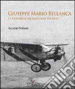 Giuseppe Mario Bellanca e i pionieri sulle macchine volanti libro