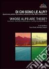Di chi sono le Alpi? Appartenenze politiche, economiche e culturali nel mondo alpino contemporaneo. Ediz. italiana e inglese libro