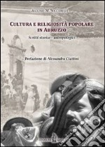 Cultura e religiosit popolare in Abruzzo. Scritti storico-antropologici libro di Socciarelli Antonio M.