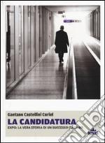 La candidatura. Expo: la vera storia di un successo italiano libro