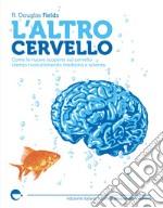 L'altro cervello. Come le nuove scoperte sul cervello stanno rivoluzionando medicina e scienza