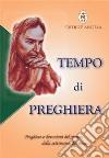 Tempo di preghiera. Preghiere e devozioni del giorno, della settimana, del mese... libro