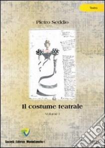 Il costume teatrale (1) libro di Seddio Pietro