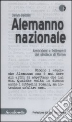 Alemanno nazionale. Ambizioni e fallimenti del sindaco di Roma libro di Baldolini Stefano
