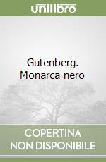 Gutenberg. Monarca nero libro di Sorge Filoteo M.