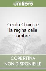 Cecilia Chains e la regina delle ombre libro di Bortolotti Matteo