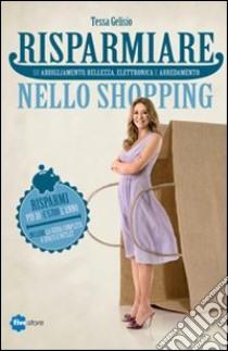 Risparmiare nello shopping libro di Gelisio Tessa - Madella Gianmaria