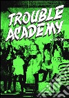 Trouble academy. Ediz. multilingue