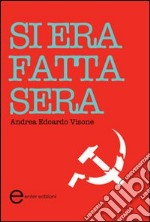 Si era fatta sera libro di Visone Andrea E.
