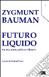 Futuro liquido. Società, uomo, politica e filosofia libro