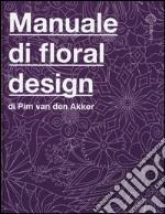 Il manuale di floral design. Ediz. illustrata libro