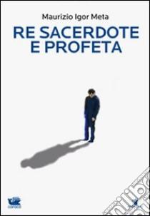 Re sacerdote e profeta libro di Meta Maurizio I.