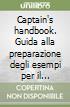 Captain's handbook. Guida alla preparazione degli esempi per il conseguimento dei titoli professionali marittimi