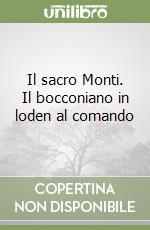 Il sacro Monti. Il bocconiano in loden al comando libro di Bernieri Claudio