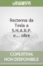 Rectenna da Tesla a S.H.A.R.P. e... oltre libro di Zella Giuseppe
