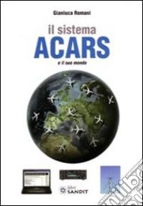 Il sistema ACARS e il suo mondo libro di Romani Gianluca