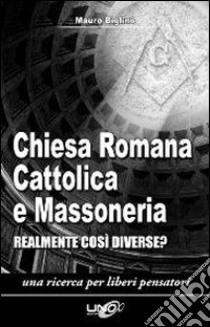 Chiesa romana cattolica e massoneria. Realmente così diverse? libro di Biglino Mauro