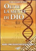 Oltre la mente di Dio. Vol. 1: Quando l'uomo creò Dio senza sapere di esserlo libro
