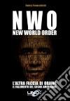N.W.O. New World Order. L'altra faccia di Obama. Il fallimento del sogno americano libro