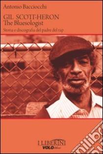 Gil Scott-Heron. The bluesologist. Storia e discografia del padre del rap libro di Bacciocchi Antonio
