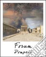 Pompei foro. Stato attuale e ricostruzione. Ediz. multilingue libro