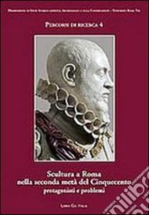 Scultura a Roma nella seconda metà del Cinquecento. Protagonisti e priblemi libro