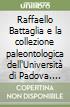Raffaello Battaglia e la collezione paleontologica dell'Universit� di Padova (1)