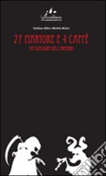 27 martore e 4 caffè. Tre dialoghi dall'inferno libro di Billai Emiliano - Meloni Michela