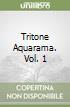 Tritone Aquarama. Vol. 1 libro