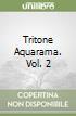 Tritone Aquarama. Vol. 2 libro