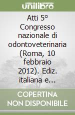 Atti 5° Congresso nazionale di odontoveterinaria (Roma, 10 febbraio 2012). Ediz. italiana e inglese libro di Gallottini Claudio