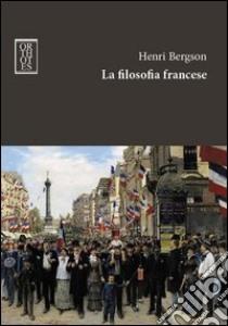 La filosofia francese libro di Bergson Henri