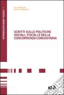 Scritti sulle politiche sociali, fiscali e della concorrenza comunitaria libro di Liakopoulos Dimitris - Liakopoulou Irini
