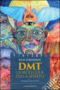 DMT. La molecola dello spirito libro di Strassman Rick